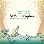 St. Christopher: Forevermore Starts Here: Anthology 1984-2010 *