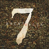 Brent Walsh: 7 [Digipak]