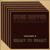 Hugh Hopper/Phil Miller: Heart to Heart, Vol. 5