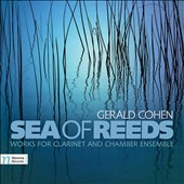 Gerald Cohen: Sea of Reeds - Works for Clarinet and Chamber Ensemble / Vasko dukovski & Ismail Lumanovski, clarinets; Jennifer Choi, violin