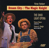 Victor Herbert: Dream City & The Magic Knight / The Ohio Light Opera; Byess