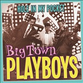 Big Town Playboys: Hole In My Pocket