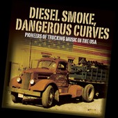 Various Artists: Diesel Smoke, Dangerous Curves: Pioneers of Trucking Music in the USA