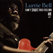 Lurrie Bell: Can't Shake This Feeling *