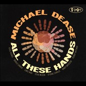 Michael Dease: All These Hands [2/17]