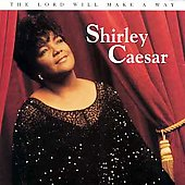Shirley Caesar: Lord Will Make a Way