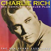 Charlie Rich: The Complete Singles Plus: The Sun Years 1958-1963