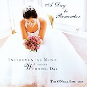 The O'Neill Brothers: A Day to Remember: Instrumental Music for Your Wedding Day